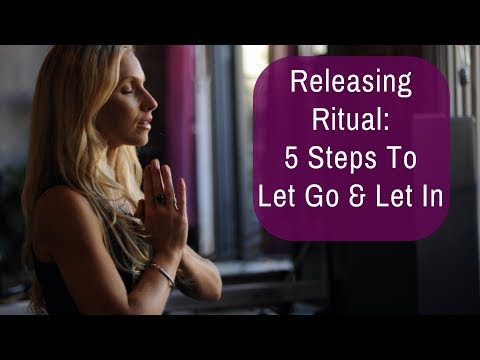 Releasing Ritual: 5 Steps To Let Go & Let In